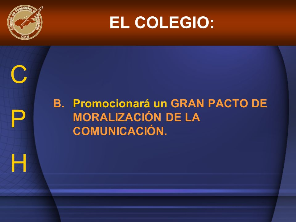 EL COLEGIO: C P H Promocionará un GRAN PACTO DE MORALIZACIÓN DE LA COMUNICACIÓN.