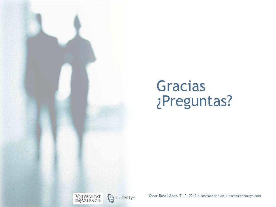 Gracias ¿Preguntas Oscar Rosa López. T.I.P. 2249 o.rosa@apdpe.es / oscar@detectys.com