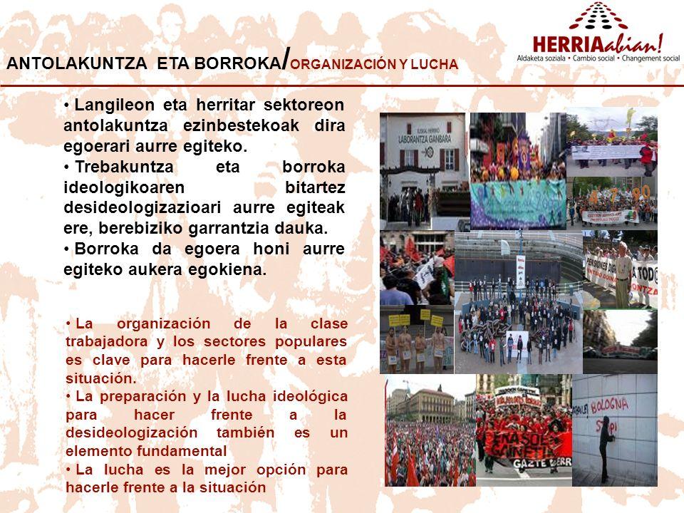ANTOLAKUNTZA ETA BORROKA/ORGANIZACIÓN Y LUCHA