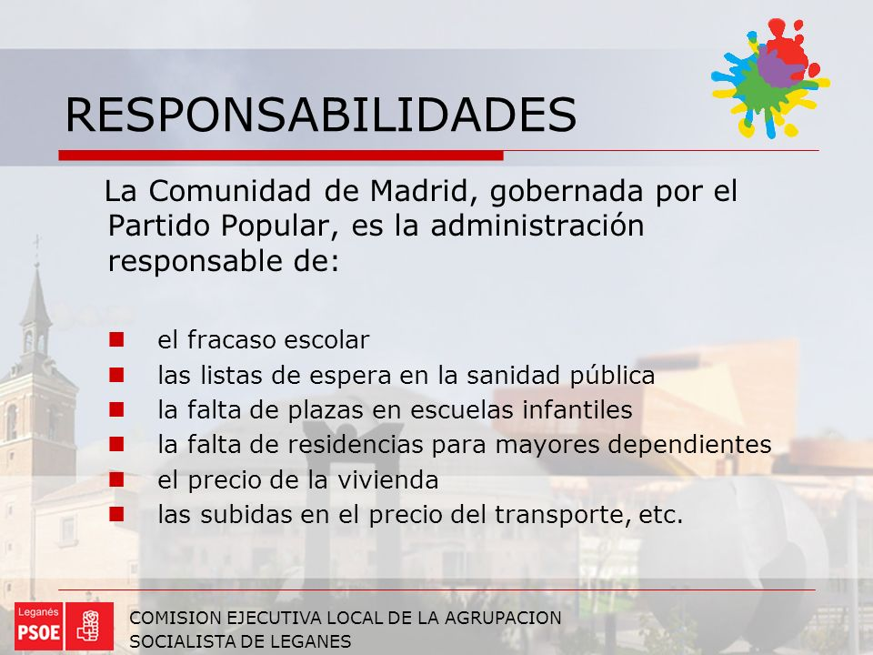 RESPONSABILIDADES La Comunidad de Madrid, gobernada por el Partido Popular, es la administración responsable de: