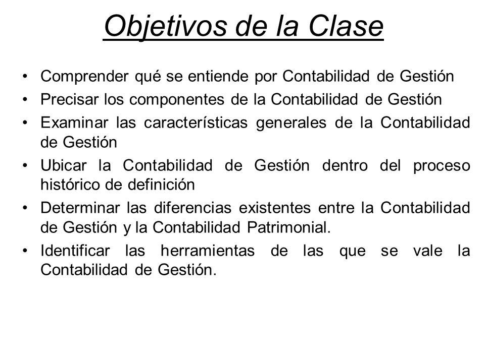 Objetivos de la Clase Comprender qué se entiende por Contabilidad de Gestión. Precisar los componentes de la Contabilidad de Gestión.