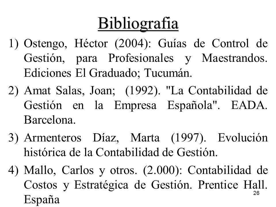 Bibliografia Ostengo, Héctor (2004): Guías de Control de Gestión, para Profesionales y Maestrandos. Ediciones El Graduado; Tucumán.
