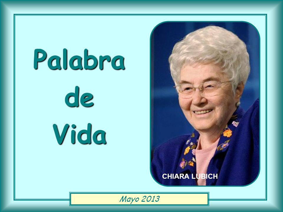 Palabra de Vida CHIARA LUBICH Mayo 2013