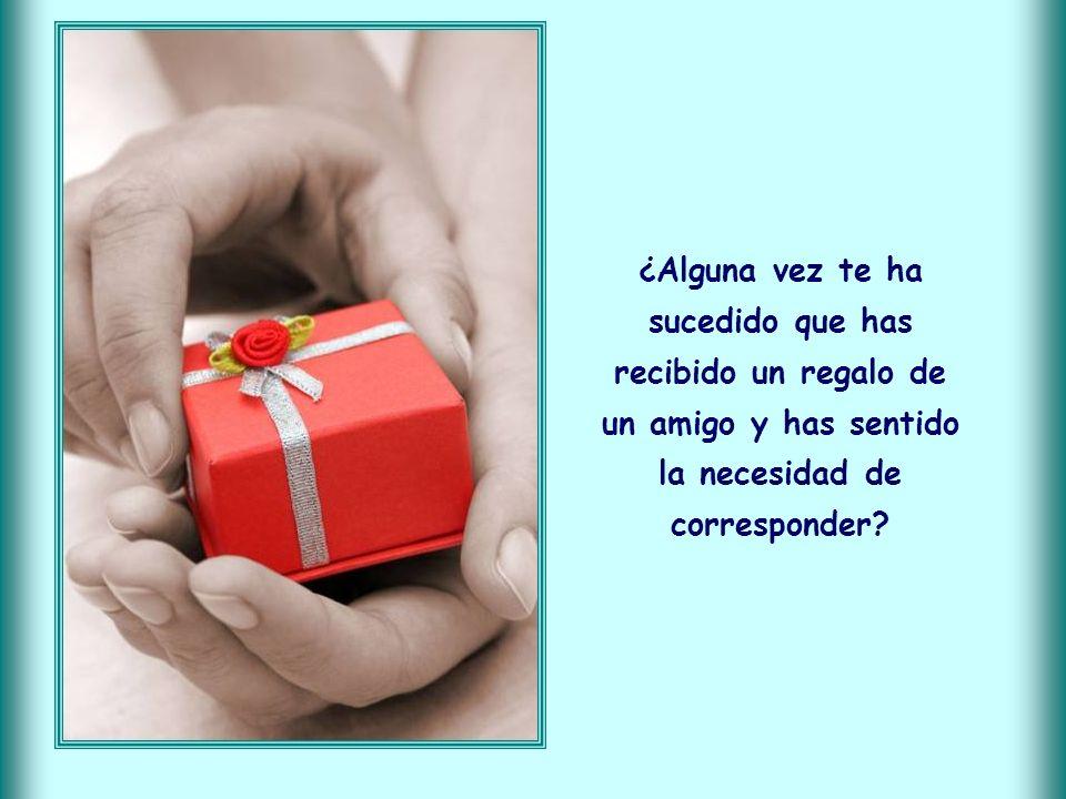 ¿Alguna vez te ha sucedido que has recibido un regalo de un amigo y has sentido la necesidad de corresponder