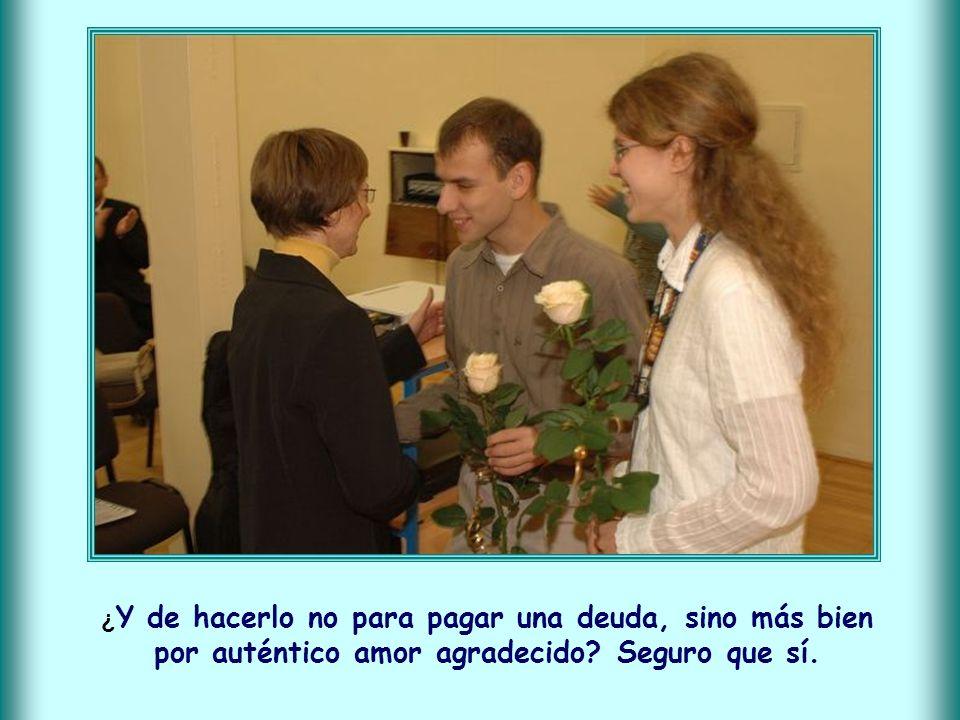 ¿Y de hacerlo no para pagar una deuda, sino más bien por auténtico amor agradecido Seguro que sí.