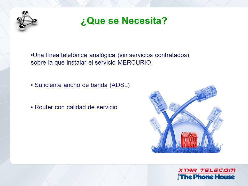 ¿Que se Necesita Una línea telefónica analógica (sin servicios contratados) sobre la que instalar el servicio MERCURIO.