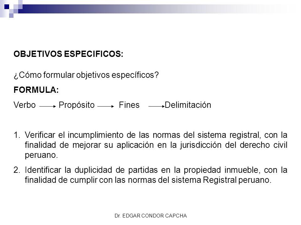 OBJETIVOS ESPECIFICOS: ¿Cómo formular objetivos específicos FORMULA: