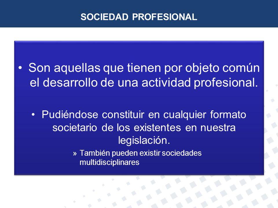 SOCIEDAD PROFESIONAL Son aquellas que tienen por objeto común el desarrollo de una actividad profesional.