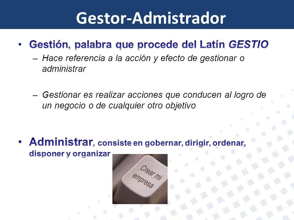 Gestor-Admistrador Gestión, palabra que procede del Latín GESTIO. Hace referencia a la acción y efecto de gestionar o administrar.