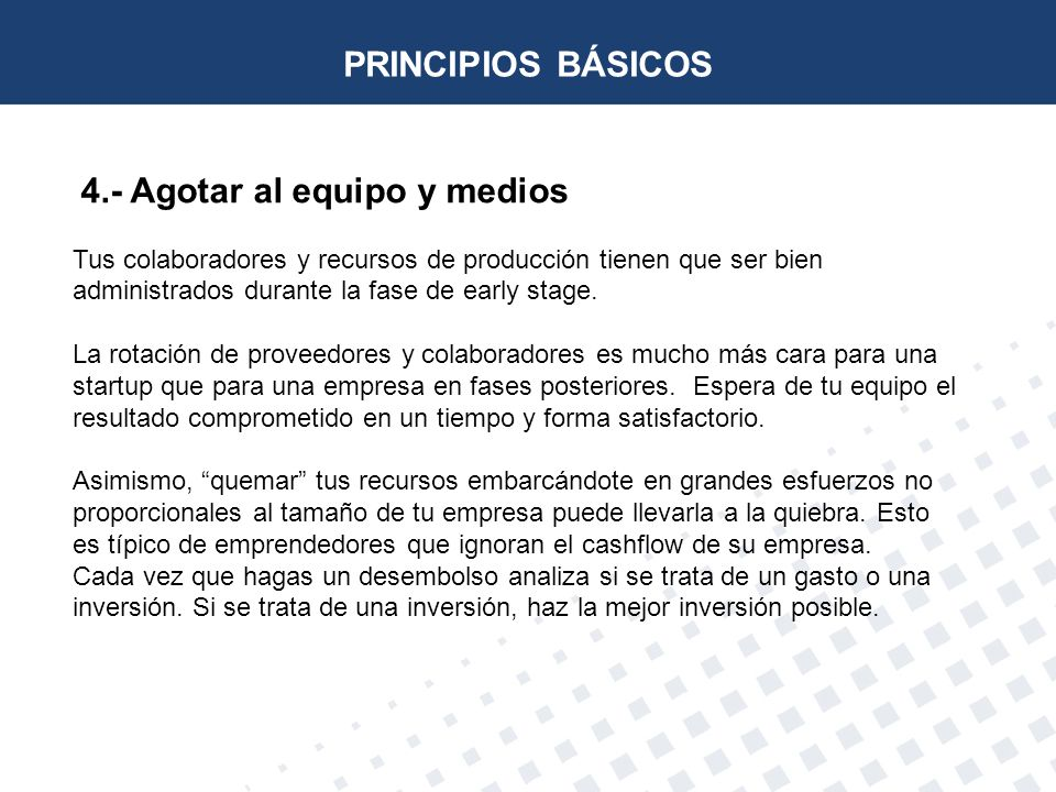 PRINCIPIOS BÁSICOS 4.- Agotar al equipo y medios
