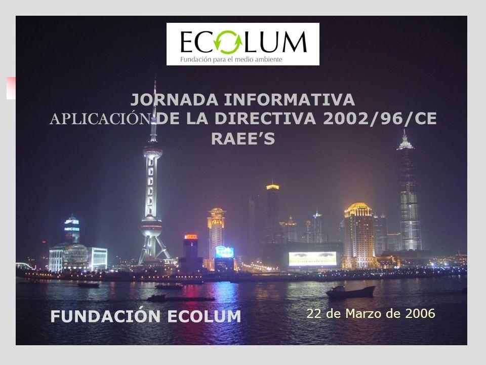 JORNADA INFORMATIVA APLICACIÓN DE LA DIRECTIVA 2002/96/CE RAEE'S