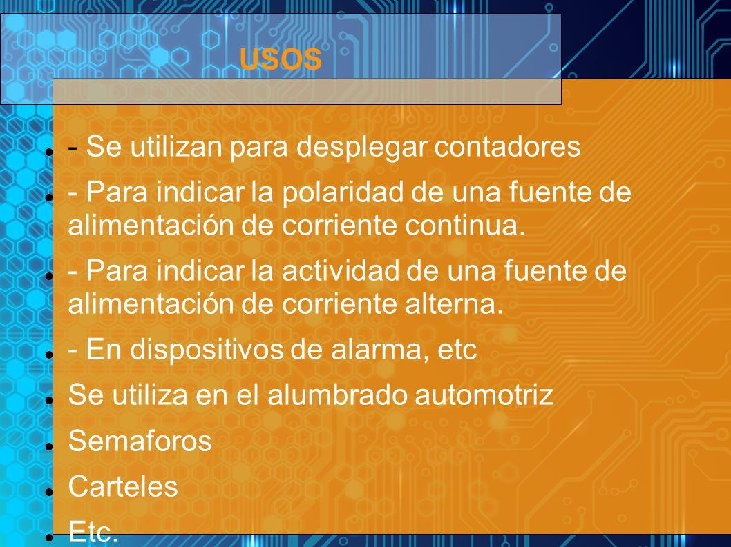 USOS - Se utilizan para desplegar contadores. - Para indicar la polaridad de una fuente de alimentación de corriente continua.