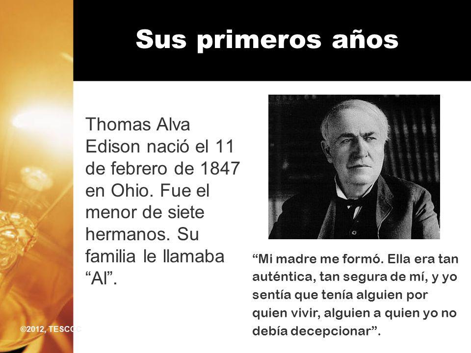 Sus primeros años Thomas Alva Edison nació el 11 de febrero de 1847 en Ohio. Fue el menor de siete hermanos. Su familia le llamaba Al .