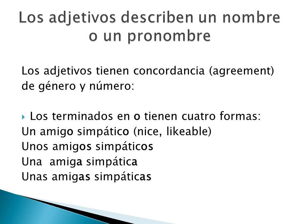 Los adjetivos describen un nombre o un pronombre