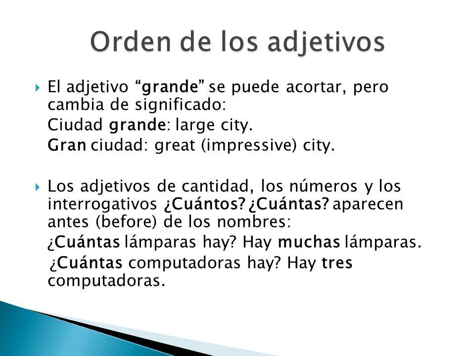 Orden de los adjetivos El adjetivo grande se puede acortar, pero cambia de significado: Ciudad grande: large city.