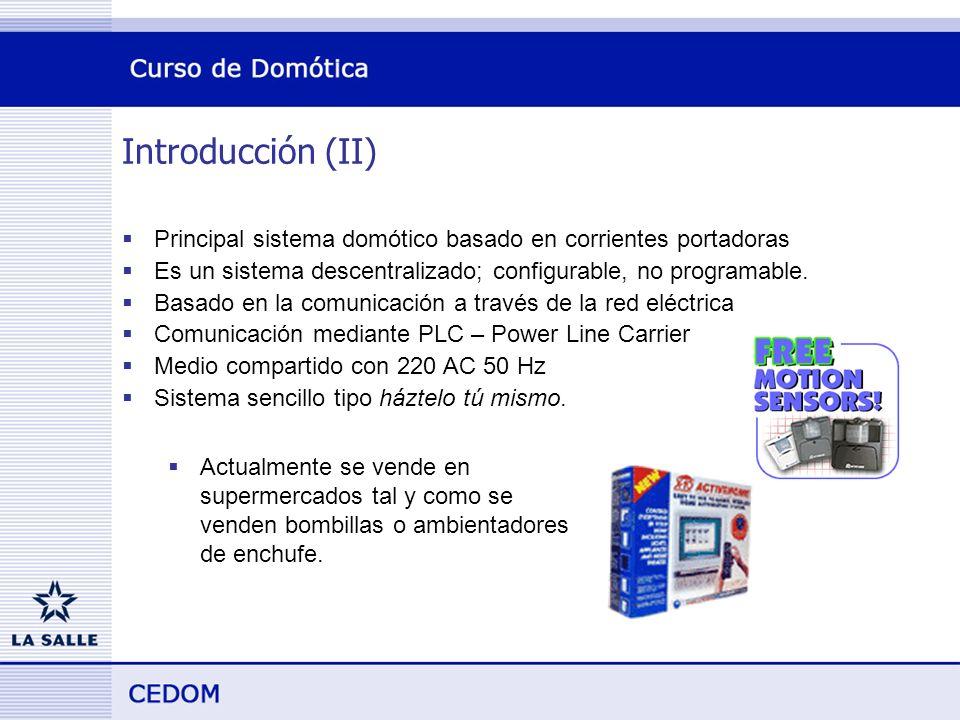 Introducción (II) Principal sistema domótico basado en corrientes portadoras. Es un sistema descentralizado; configurable, no programable.