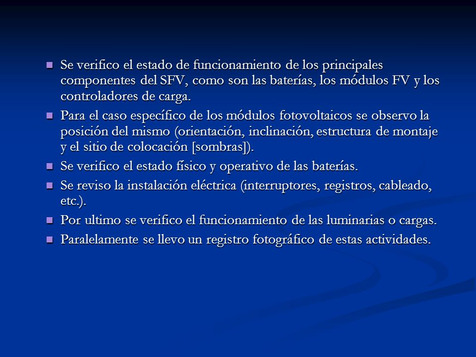 Se verifico el estado de funcionamiento de los principales componentes del SFV, como son las baterías, los módulos FV y los controladores de carga.