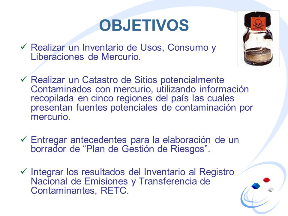OBJETIVOS Realizar un Inventario de Usos, Consumo y Liberaciones de Mercurio.