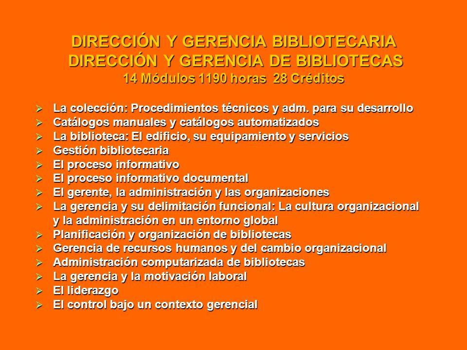 DIRECCIÓN Y GERENCIA BIBLIOTECARIA DIRECCIÓN Y GERENCIA DE BIBLIOTECAS 14 Módulos 1190 horas 28 Créditos