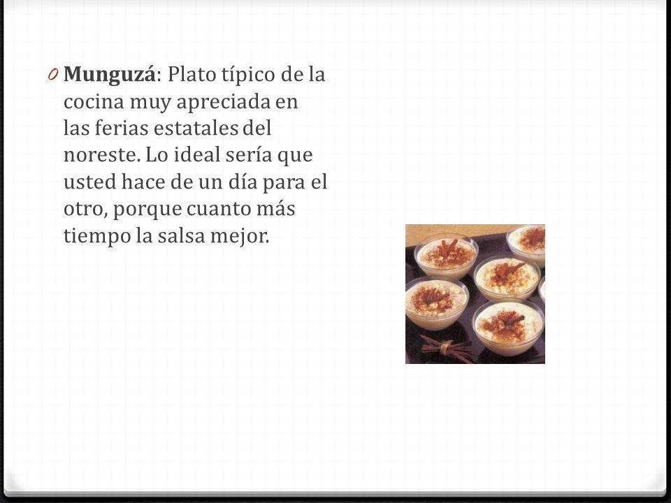 Munguzá: Plato típico de la cocina muy apreciada en las ferias estatales del noreste. Lo ideal sería que usted hace de un día para el otro, porque cuanto más tiempo la salsa mejor.