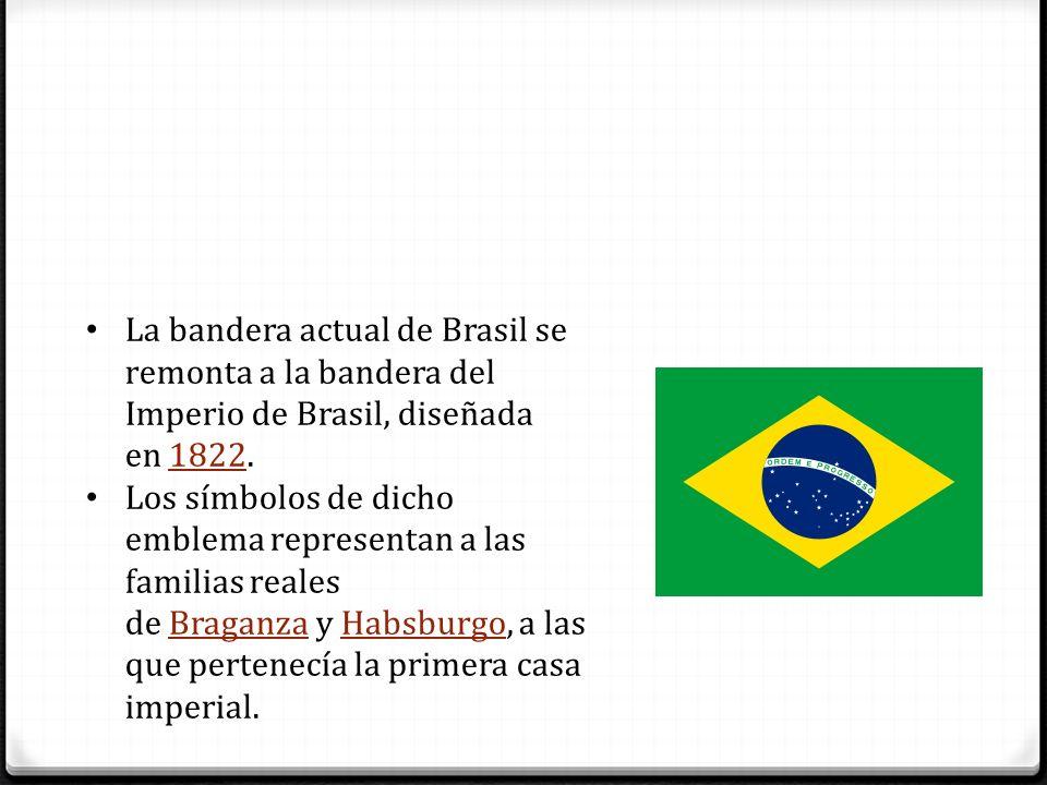 La bandera actual de Brasil se remonta a la bandera del Imperio de Brasil, diseñada en 1822.