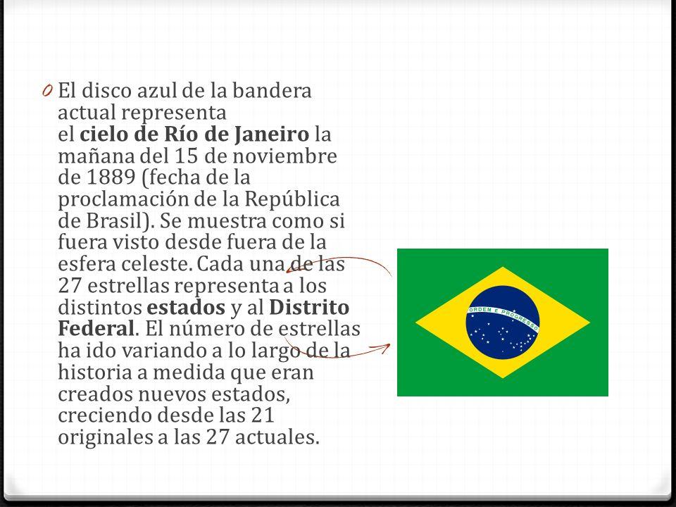 El disco azul de la bandera actual representa el cielo de Río de Janeiro la mañana del 15 de noviembre de 1889 (fecha de la proclamación de la República de Brasil).