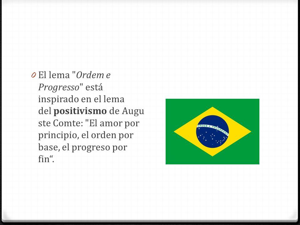 El lema Ordem e Progresso está inspirado en el lema del positivismo de Auguste Comte: El amor por principio, el orden por base, el progreso por fin .