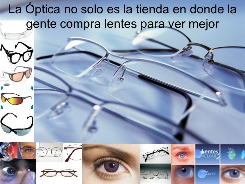 La Óptica no solo es la tienda en donde la gente compra lentes para ver mejor