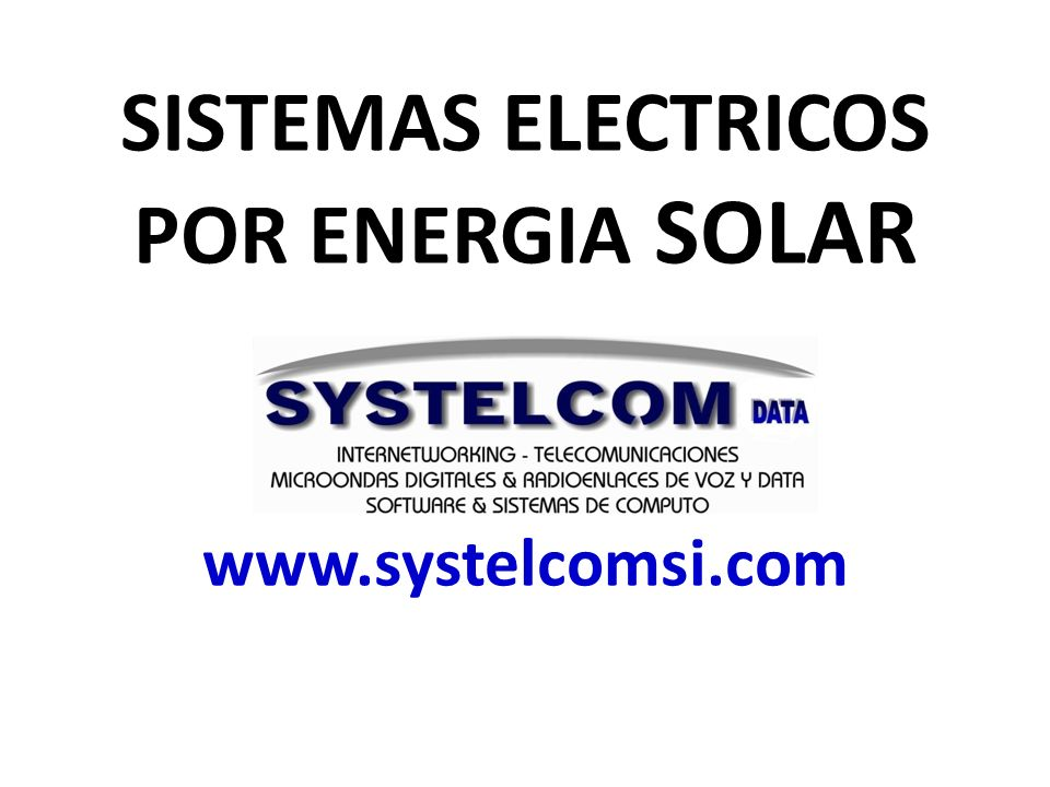 SISTEMAS ELECTRICOS POR ENERGIA SOLAR www.systelcomsi.com