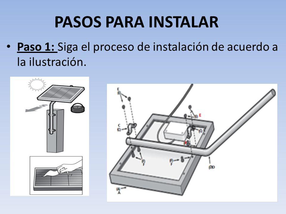 PASOS PARA INSTALAR Paso 1: Siga el proceso de instalación de acuerdo a la ilustración.