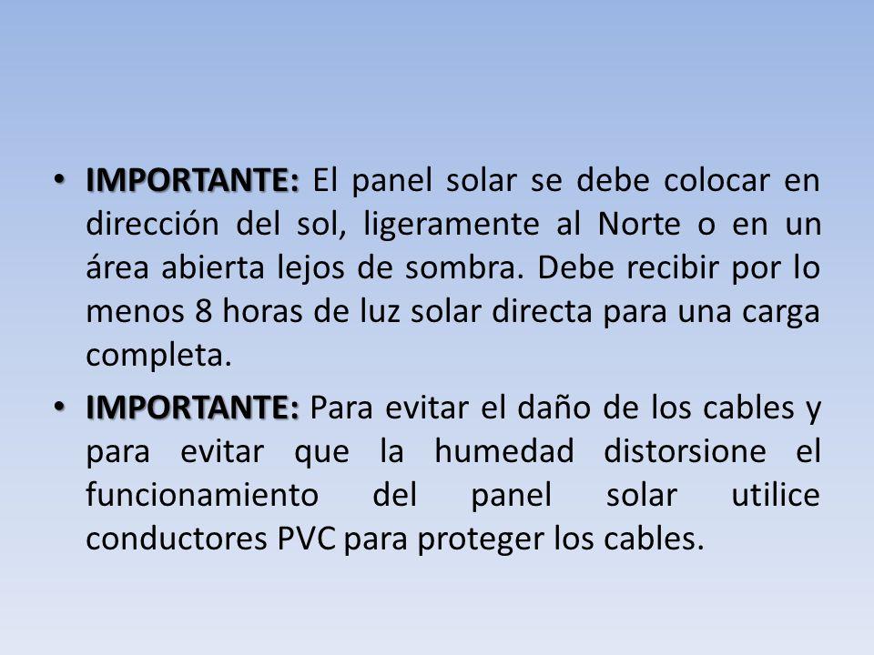 IMPORTANTE: El panel solar se debe colocar en dirección del sol, ligeramente al Norte o en un área abierta lejos de sombra. Debe recibir por lo menos 8 horas de luz solar directa para una carga completa.