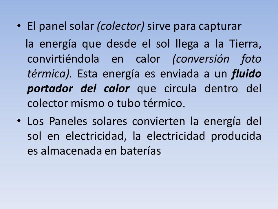 El panel solar (colector) sirve para capturar