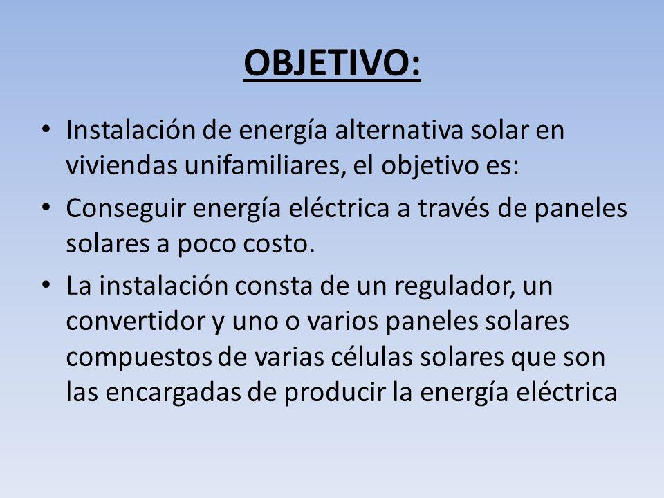 OBJETIVO: Instalación de energía alternativa solar en viviendas unifamiliares, el objetivo es: