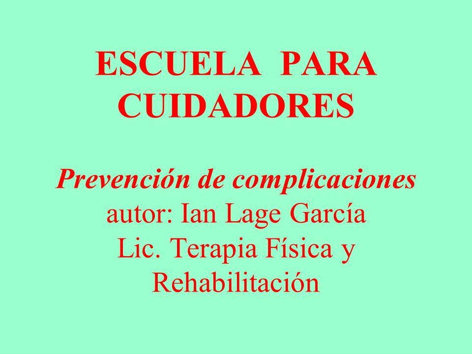 ESCUELA PARA CUIDADORES Prevención de complicaciones autor: Ian Lage García Lic.