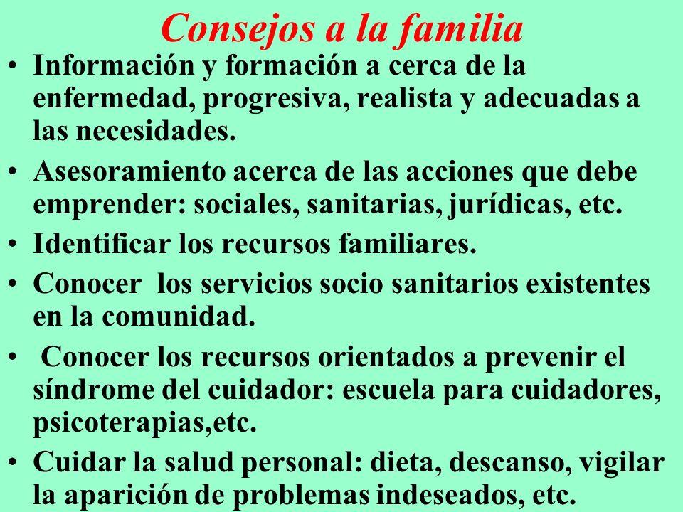 Consejos a la familia Información y formación a cerca de la enfermedad, progresiva, realista y adecuadas a las necesidades.