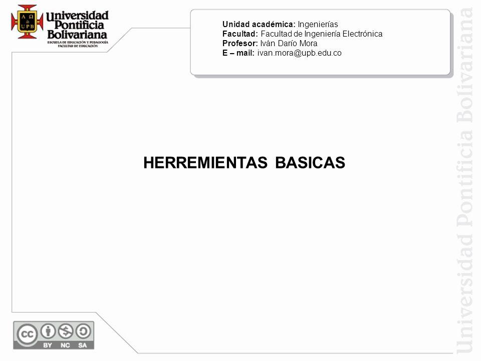 HERREMIENTAS BASICAS Unidad académica: Ingenierías