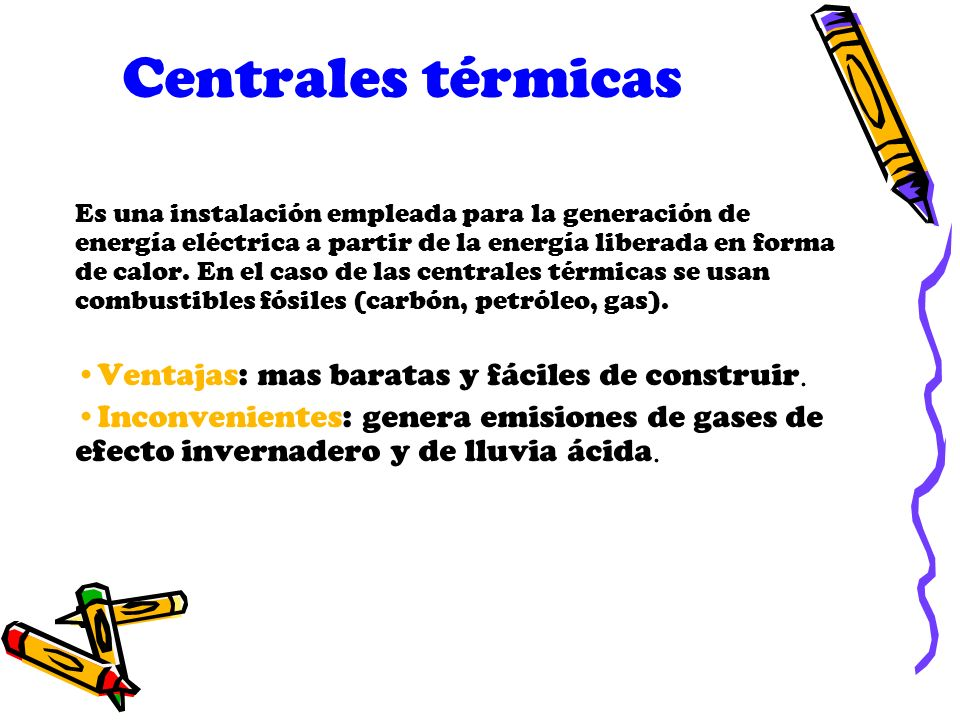 Centrales térmicas Ventajas: mas baratas y fáciles de construir.