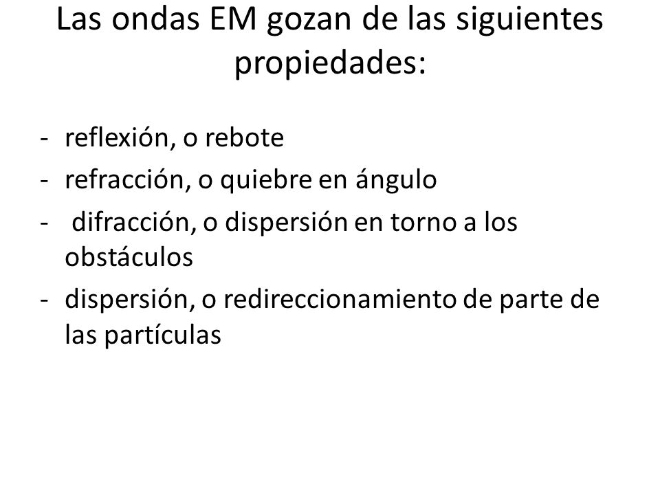 Las ondas EM gozan de las siguientes propiedades: