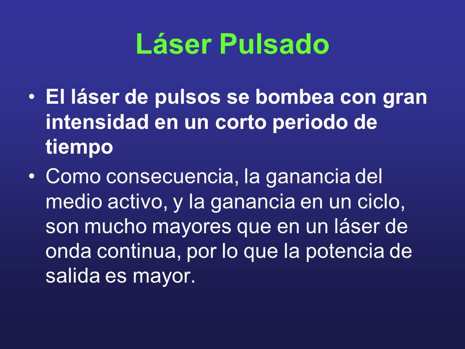 Láser Pulsado El láser de pulsos se bombea con gran intensidad en un corto periodo de tiempo.