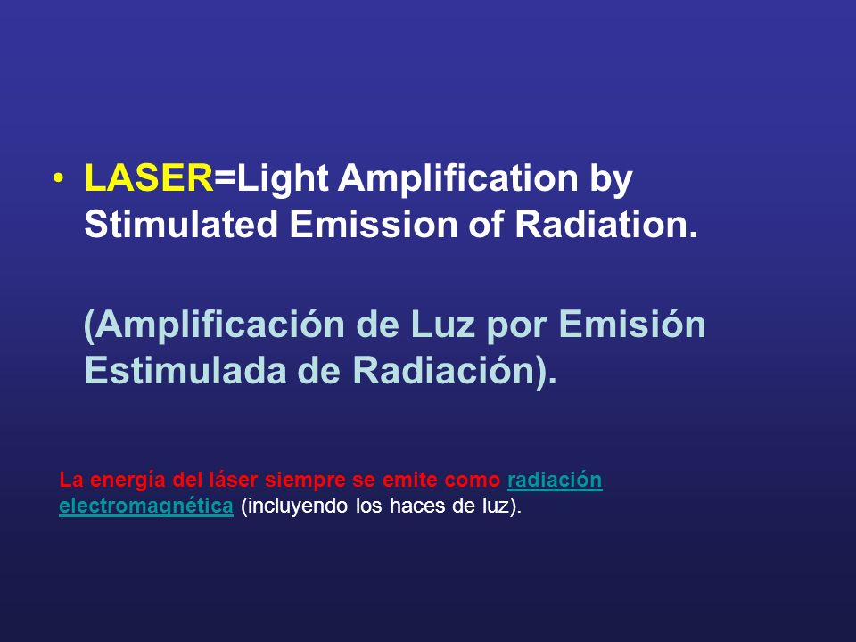 LASER=Light Amplification by Stimulated Emission of Radiation.