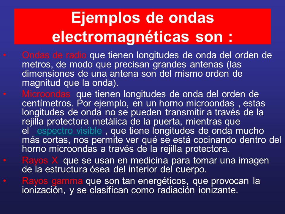 Ejemplos de ondas electromagnéticas son :