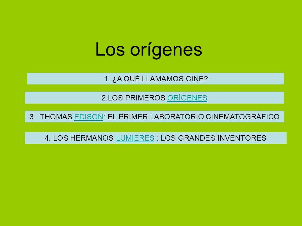 Los orígenes 1. ¿A QUÉ LLAMAMOS CINE 2.LOS PRIMEROS ORÍGENES