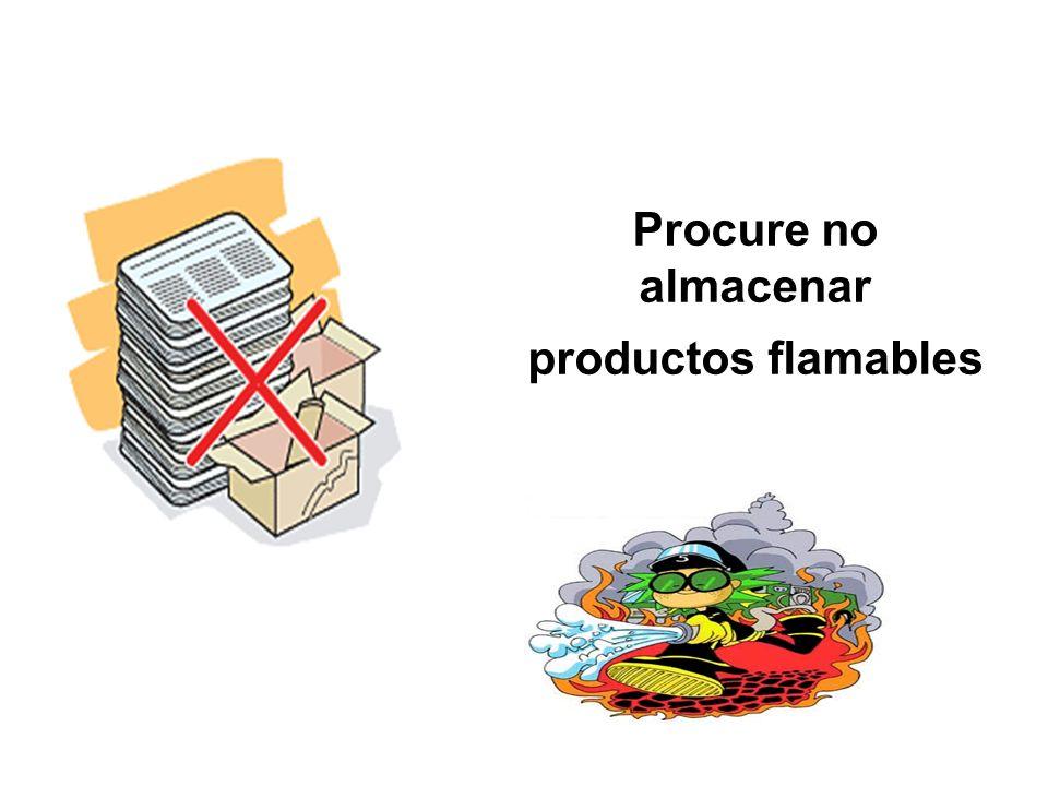 Procure no almacenar productos flamables