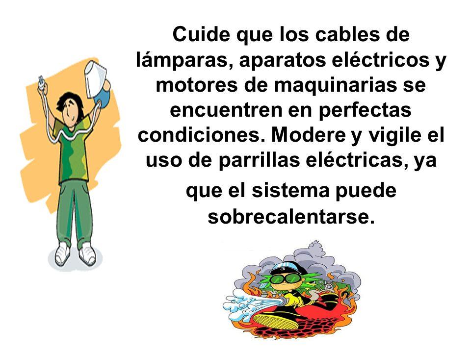 Cuide que los cables de lámparas, aparatos eléctricos y motores de maquinarias se encuentren en perfectas condiciones.