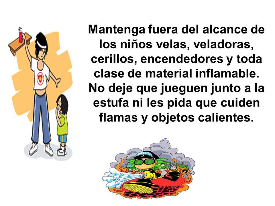 Mantenga fuera del alcance de los niños velas, veladoras, cerillos, encendedores y toda clase de material inflamable.