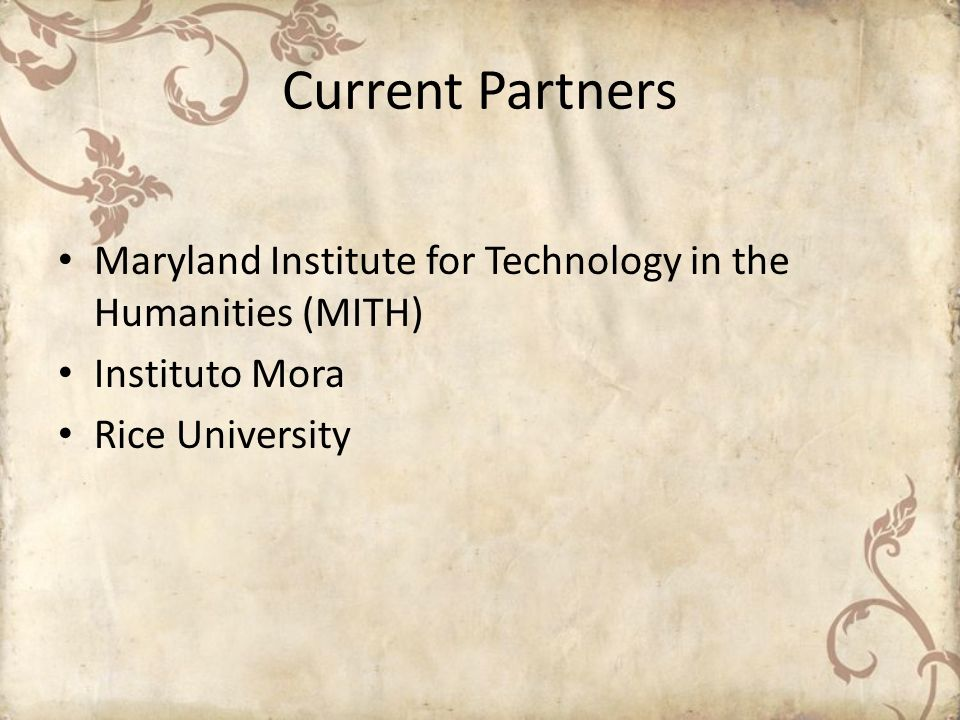Current PartnersMaryland Institute for Technology in the Humanities (MITH) Instituto Mora.