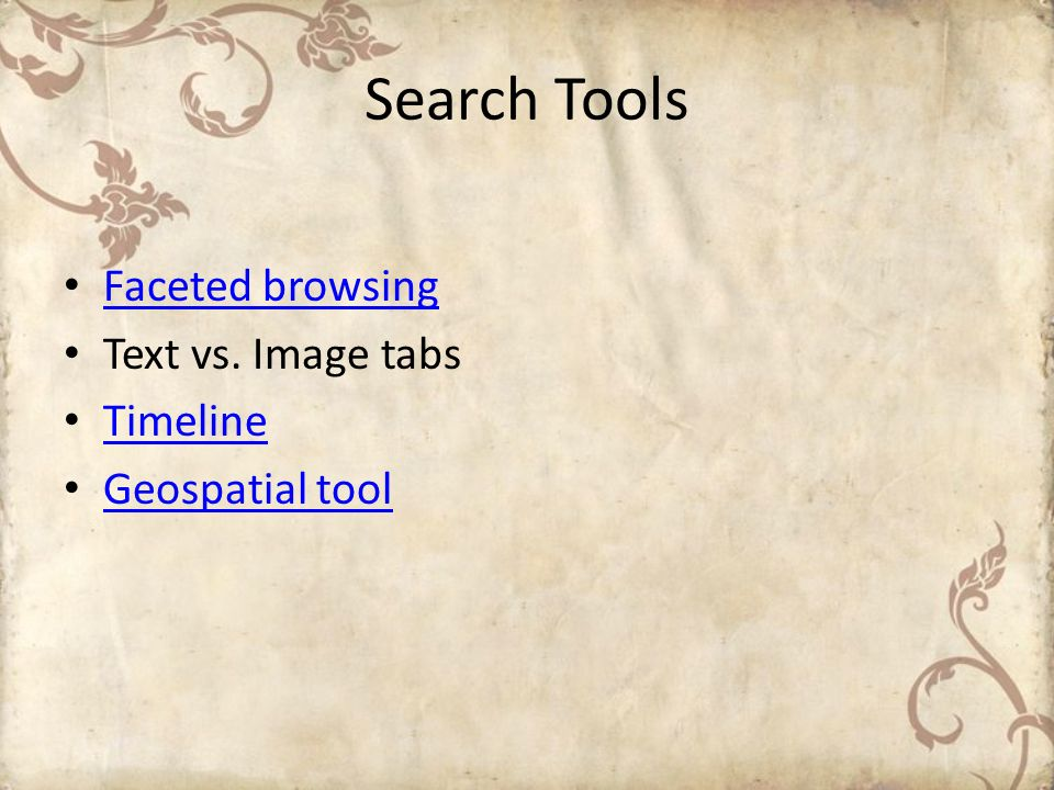Search Tools Faceted browsing Text vs. Image tabs Timeline