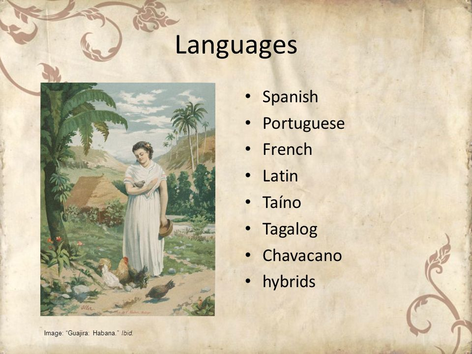 Languages Spanish Portuguese French Latin Taíno Tagalog Chavacano