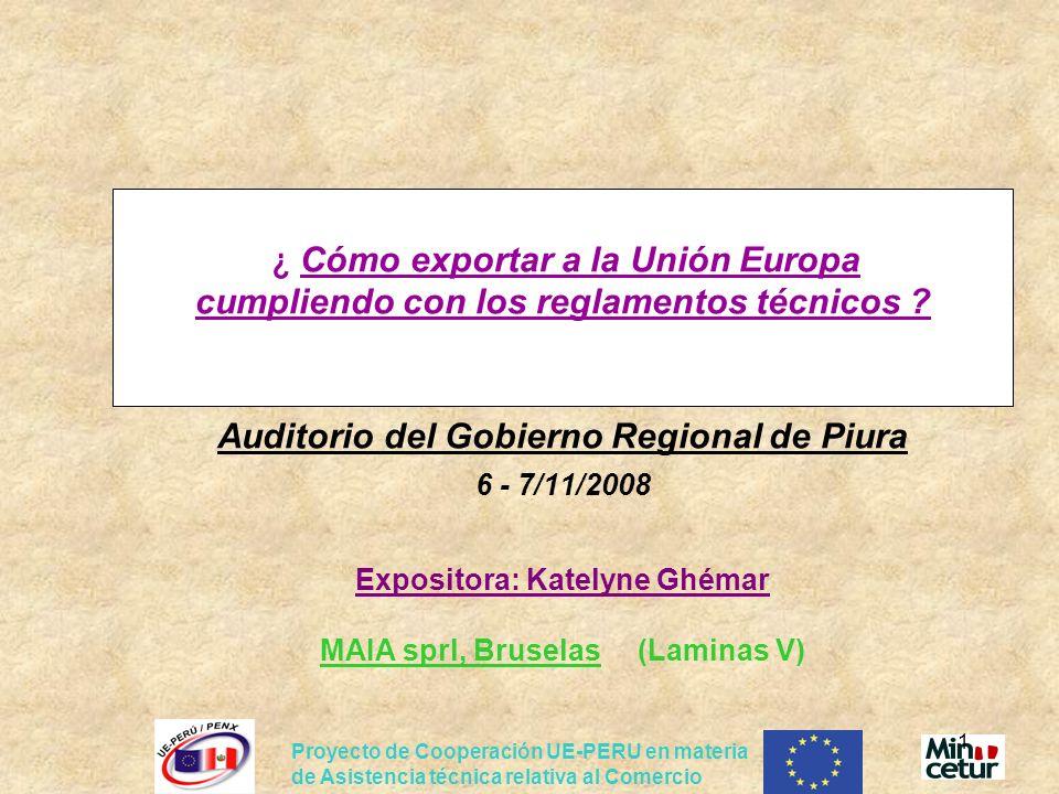¿ Cómo exportar a la Unión Europa cumpliendo con los reglamentos técnicos Auditorio del Gobierno Regional de Piura 6 - 7/11/2008 Expositora: Katelyne Ghémar MAIA sprl, Bruselas (Laminas V)