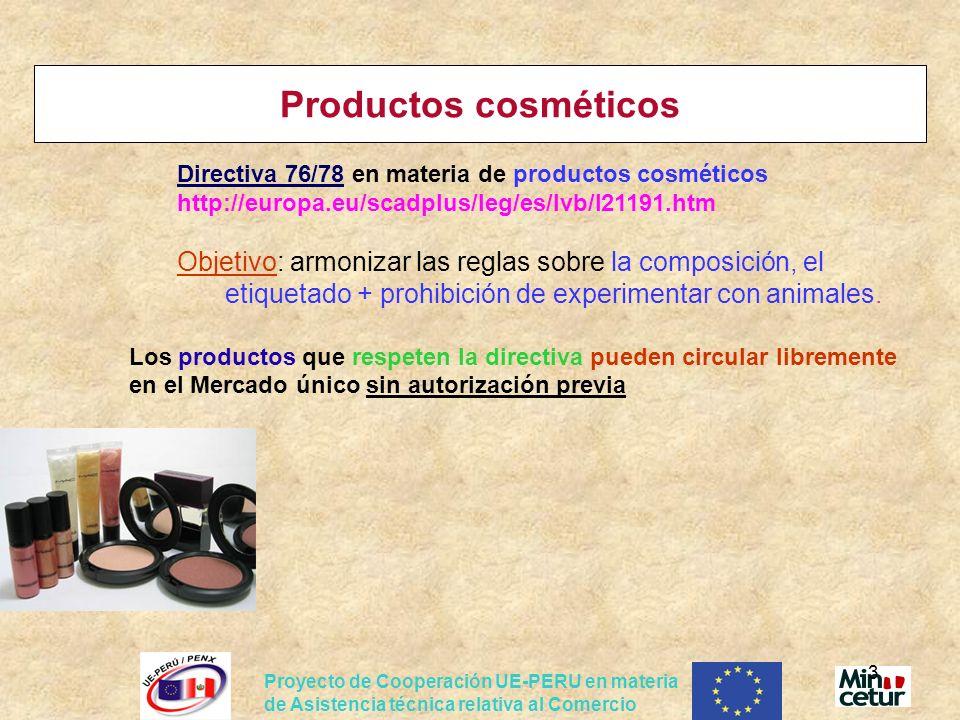 Productos cosméticos Directiva 76/78 en materia de productos cosméticos. http://europa.eu/scadplus/leg/es/lvb/l21191.htm.